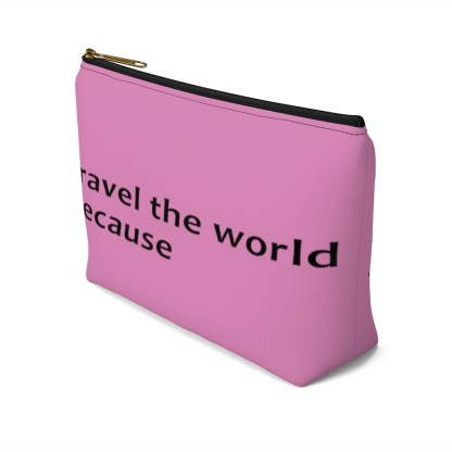 airplaneTees Travel the world bag... Because... Accessory Pouch w T-bottom 10