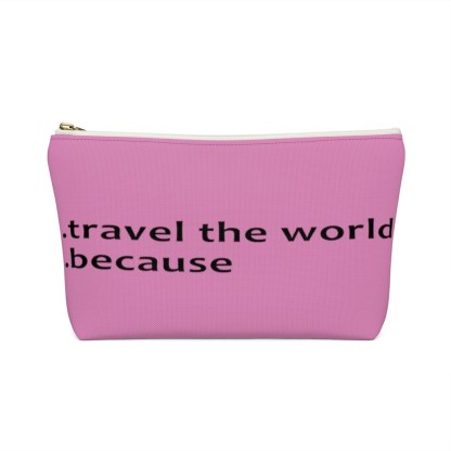 airplaneTees Travel the world bag... Because... Accessory Pouch w T-bottom 2