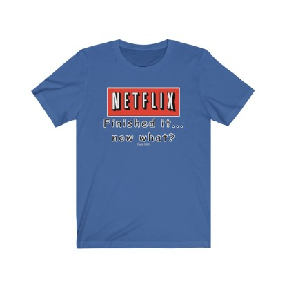 airplaneTees Finished Netflix now what tee... Unisex Jersey Short Sleeve 6