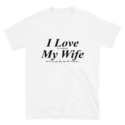 airplaneTees I love it when my wife lets me go fly my RC Plane tee... Short-Sleeve Unisex T-Shirt 4