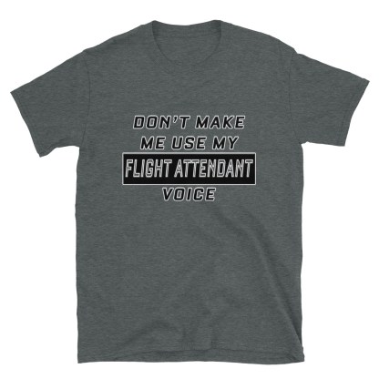 airplaneTees Dont make me use my Flight Attendant Voice Tee... Short-Sleeve Unisex 9