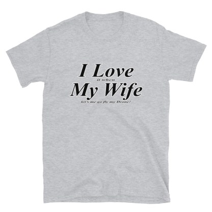 airplaneTees I love it when my wife lets me go fly my drone tee... Short-Sleeve Unisex 1