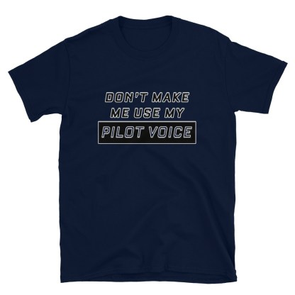 airplaneTees Don't make me use my Pilot Voice Tee... Short-Sleeve Unisex 6