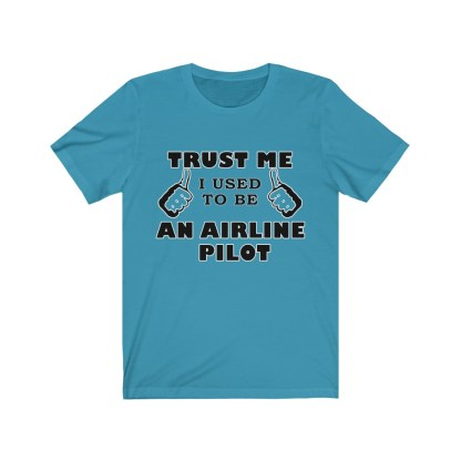 airplaneTees Trust Me I used to be an Airline Pilot Tee… Unisex Jersey Short Sleeve 8