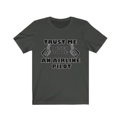 airplaneTees Trust Me I used to be an Airline Pilot Tee… Unisex Jersey Short Sleeve 6