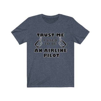 airplaneTees Trust Me I used to be an Airline Pilot Tee… Unisex Jersey Short Sleeve 13