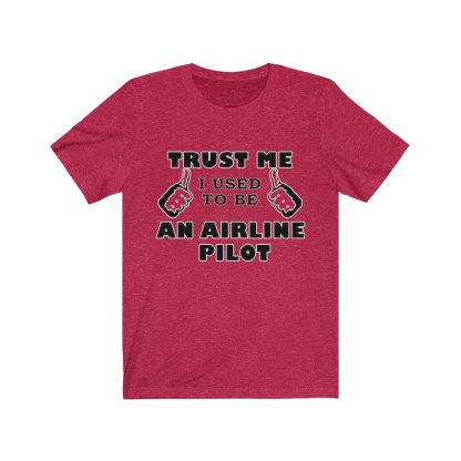 airplaneTees Trust Me I used to be an Airline Pilot Tee… Unisex Jersey Short Sleeve 17