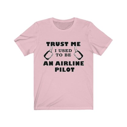 airplaneTees Trust Me I used to be an Airline Pilot Tee… Unisex Jersey Short Sleeve 16