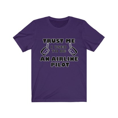 airplaneTees Trust Me I used to be an Airline Pilot Tee… Unisex Jersey Short Sleeve 14