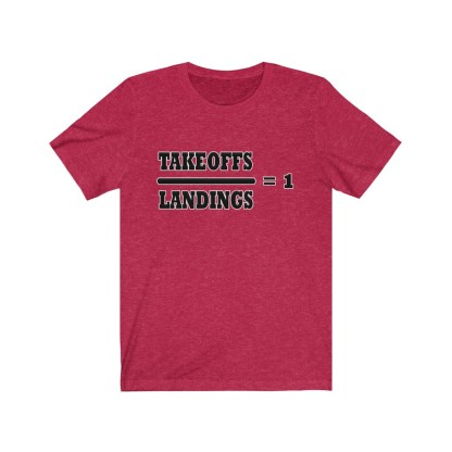 airplaneTees Takeoffs over Landings equals 1 Tee - Unisex Jersey Short Sleeve 14