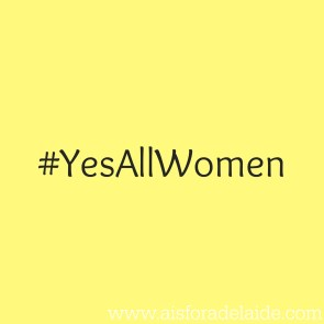 #YesAllWomen #aisforadelaide
