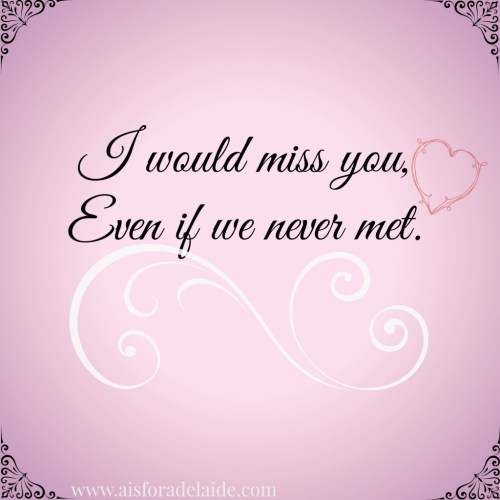 Life Before Kids I would miss you even if we never met #aisforadelaide