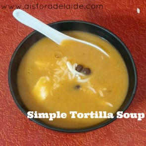 simple tortilla soup aisforadelaide recipe family dinner soup