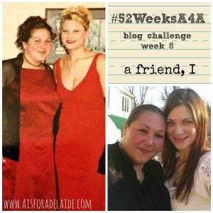 The #aisforadelaide #52WeekChallenge week 8: a friend, I