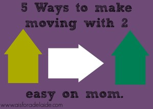 5 Ways to make #moving with 2 easy on mom.