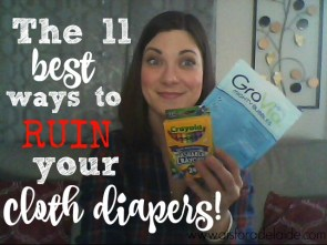 11 Ways to Ruin Your Cloth Diapers!