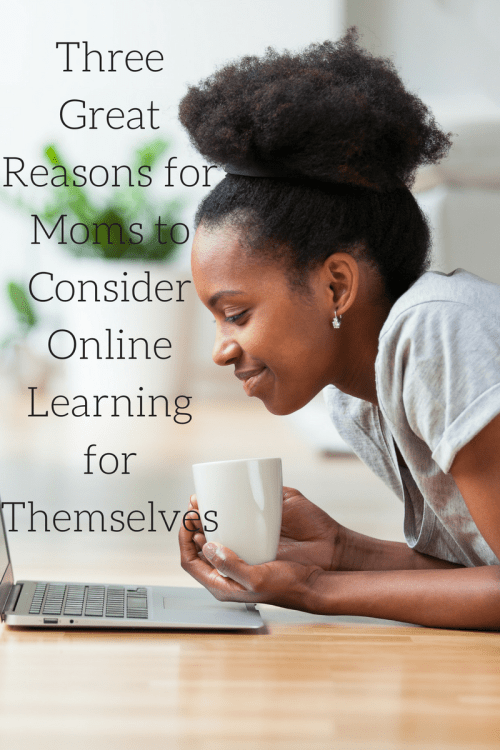 Three Great Reasons for Moms to Consider Online Learning for Themselves