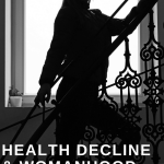 Health Decline + Womanhood