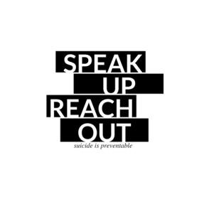 SPEAK UP REACH OUT.