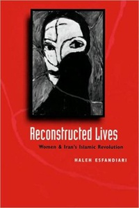 Reconstructed Lives: Women and Iran's Islamic Revolution, by Haleh Esfandiari