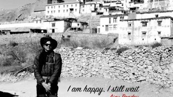 I am happy, I still wait   Ajay Pandey