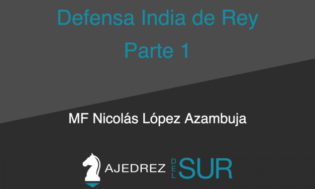 Defensa India de Rey (I) – Por el MF Nicolás Lopez Azambuja