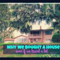 Why We Bought A House (even if we travel a lot)
