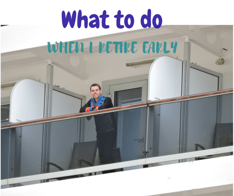 What to do When I Retire Early