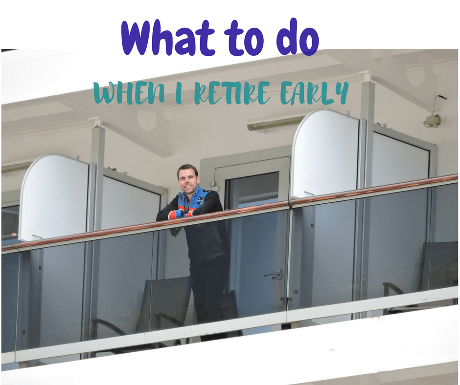 What to Do When I Retire Early?