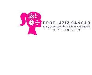 Prof. Aziz Sancar kız çocukları için STEM kampı- Katılımcı veya Gönüllü olma fırsatları