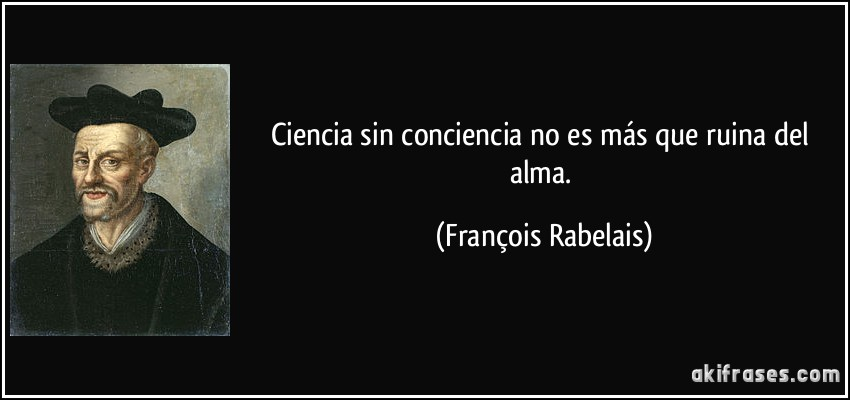 https://i2.wp.com/akifrases.com/frases-imagenes/frase-ciencia-sin-conciencia-no-es-mas-que-ruina-del-alma-francois-rabelais-139480.jpg