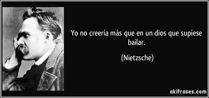 https://i2.wp.com/akifrases.com/frases-imagenes/frase-yo-no-creeria-mas-que-en-un-dios-que-supiese-bailar-nietzsche-123716.jpg