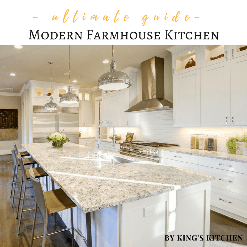 The Ultimate Guide To A Modern Farmhouse Kitchen By King S Kitchen