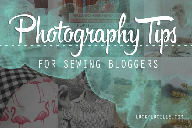 Lucky Lucille - Photography Tips for Sewing Bloggers