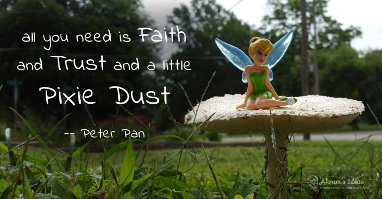 All you need is faith and trust and a little pixie dust