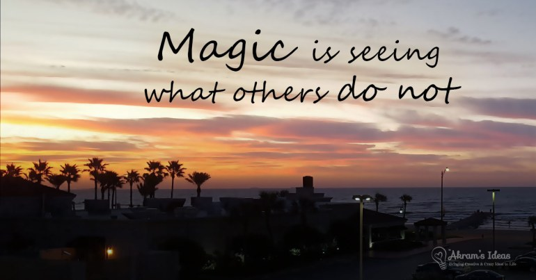 Magic is seeing what others do not