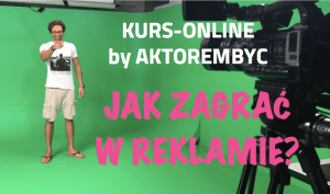 jak zagrać w reklamie kurs online aktorembyc