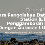 Cara Pengolahan Data Total Station (ETS) dan Penggambaran Kontur Dengan Autocad LLD 2009