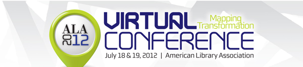 ALA 2012<br />  Virtual Conference, Mapping Transformation, July 18 & 19, 2012