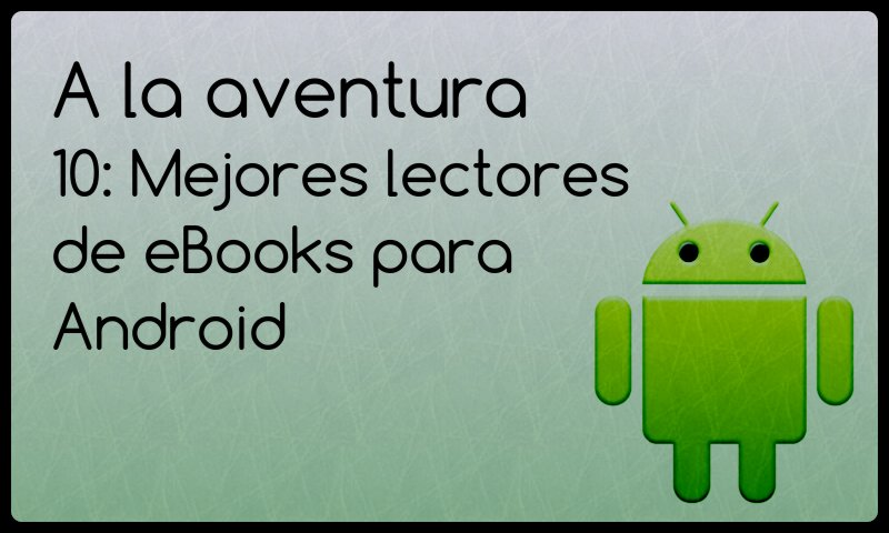 10: Mejores lectores de Ebooks para Android