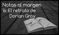 Notas al margen 16: El retrato de Dorian Gray