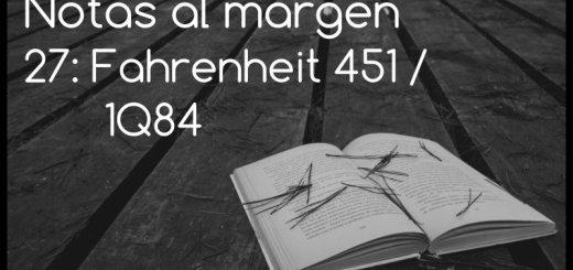Notas al margen 27: Farhenheit 451 / 1Q84
