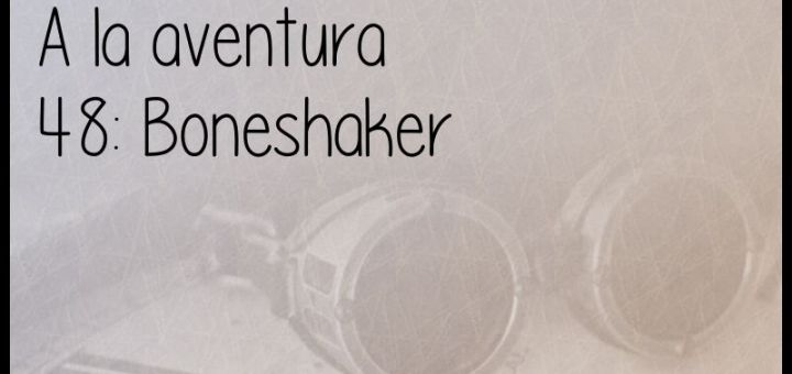 48: Boneshaker