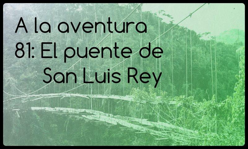 81: El puente de San Luis Rey