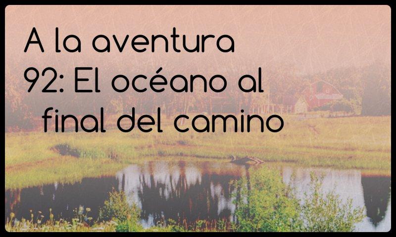 92: El océano al final del camino