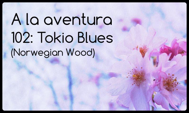102: Tokio Blues (Norwegian Wood)
