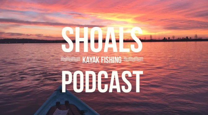 New Podcast: Shoals Kayak Fishing Podcast