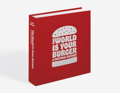 """""""The World Is Your Burger: A Cultural History"""" by David Michaels was published by Phaidon on June 5."""
