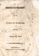 In 1819, the Alabama Territorial Legislature approved the new state's first constitution in Huntsville, Madison County. Shown here is an image of the original title page of the document. (From Encyclopedia of Alabama, Courtesy of Alabama Department of Archives and History)
