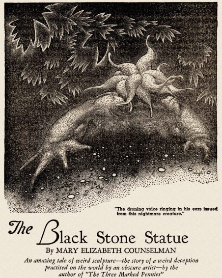 "Alabama horror author Mary Counselman's short story ""The Black Stone Statue"" first appeared in Weird Tales in December 1932. A story of a creature that turns everything it touches to stone, it is unusual for being told in the form of a suicide note by the main character, a sculptor. (From Encyclopedia of Alabama)"